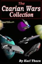 The Czarian Wars Collection ebook by Karl Thorn
