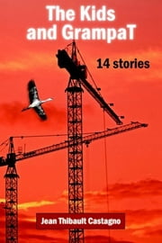 The Kids and GrampaT - 14 stories ebook by Jean Thibault Castagno