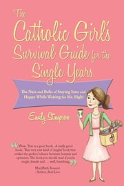 The Catholic Girl's Survival Guide for the Single Years ebook by Emily Stimpson