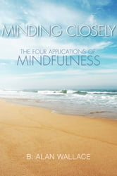 Minding Closely - The Four Applications of Mindfulness ebook by B. Alan Wallace