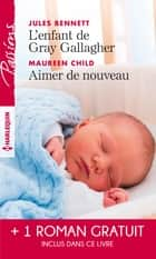L'enfant de Gray Gallagher - Aimer de nouveau - Les liens du désir ebook by Jules Bennett, Maureen Child, Catherine Mann