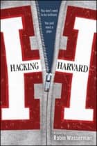 Hacking Harvard ebook by Robin Wasserman