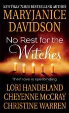 No Rest for the Witches - Four Sexy Supernatural Stories ebook by MaryJanice Davidson, Cheyenne McCray, Christine Warren,...