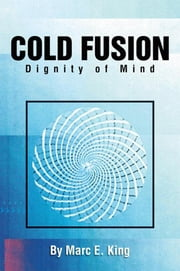Cold Fusion - Dignity of Mind ebook by Marc. E King