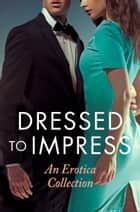 Dressed to Impress ebook by Giselle Renarde, de Fer, Elizabeth Coldwell,...