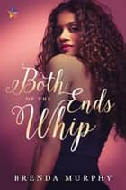 Both Ends of the Whip ebook by Brenda Murphy