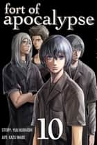 Fort of Apocalypse - Volume 10 ebook by Yuu Kuraishi, Kazu Inabe