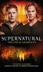 Supernatural: The Usual Sacrifices ebook by Yvonne Navarro