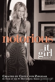 The It Girl #2: Notorious - An It Girl Novel ebook by Cecily von Ziegesar