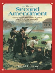 The Second Amendment - Preserving the Inalienable Right of Individual Self-Protection ebook by David Barton