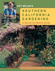 Pat Welsh's Southern California Gardening - A Month-by-Month Guide ebook by Pat Welsh