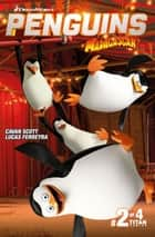 Penguins of Madagascar #2.2 ebook by Cavan Scott, Lucas Ferreyra