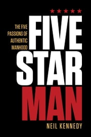 Fivestarman - The Five Passions of Authentic Manhood ebook by Neil Kennedy