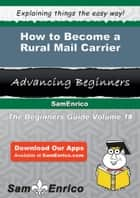 How to Become a Rural Mail Carrier ebook by Annmarie Barbour