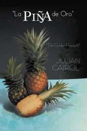 ''La Piña de Oro'' ebook by Julian Cairol