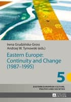 Eastern Europe: Continuity and Change (19871995) ebook by Andrzej W. Tymowski, Irena Grudzinska-Gross