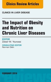 The Impact of Obesity and Nutrition on Chronic Liver Diseases, An Issue of Clinics in Liver Disease, E-Book ebook by Zobair Younossi, MD