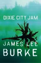 Dixie City Jam ebook by James Lee Burke