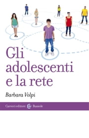 Gli adolescenti e la rete ebook by Barbara, Volpi