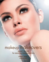 Makeup Makeovers: Expert Secrets for Stunning Transformations - Expert Secrets for Stunning Transformations ebook by Robert Jones