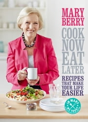 Cook Now, Eat Later ebook by Mary Berry