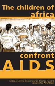 The Children of Africa Confront AIDS - From Vulnerability to Possibility ebook by Arvind Singhal,W. Stephen Howard