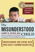 The Misunderstood Child, Fourth Edition ebook by Larry B. Silver, M.D.