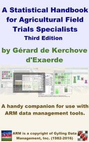 A Statistical Handbook for Agricultural Field Trials Specialists - A handy companion for use with ARM data management tools. ebook by Gérard de Kerchove d'Exaerde