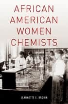 African American Women Chemists ebook by Jeannette Brown