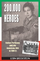 200,000 Heroes - Italian Partisans and the American OSS in WWII ebook by Weckstein, Leon