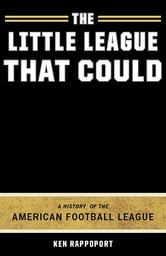 The Little League That Could - A History of the American Football League ebook by Ken Rappoport