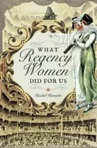 What Regency Women Did For Us ebook by Rachel  Knowles