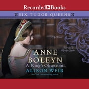 Anne Boleyn, A King's Obsession audiobook by Alison Weir