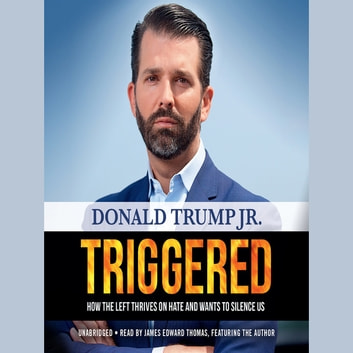 Triggered - How the Left Thrives on Hate and Wants to Silence Us audiobook by Donald Trump Jr.