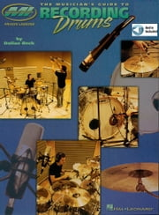 The Musician's Guide to Recording Drums ebook by Dallan Beck