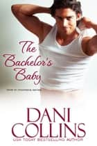 The Bachelor's Baby ebook by Dani Collins