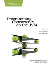 Programming Concurrency on the JVM - Mastering Synchronization, STM, and Actors ebook by Venkat Subramaniam