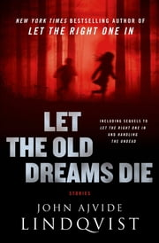 Let the Old Dreams Die ebook by John Ajvide Lindqvist,Ebba Segerberg