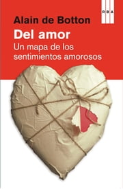 DEL AMOR. EBOOK - UN MAPA DE LOS SENTIMIENTOS AMOROSOS ebook by Alain De Botton
