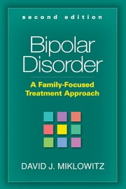 Bipolar Disorder, Second Edition - A Family-Focused Treatment Approach ebook by David J. Miklowitz, PhD
