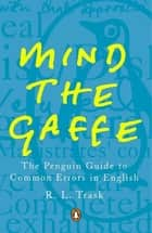Mind the Gaffe - The Penguin Guide to Common Errors in English ebook by