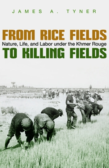 From rice fields to killing fields ebook by james a tyner from rice fields to killing fields nature life and labor under the khmer fandeluxe Gallery
