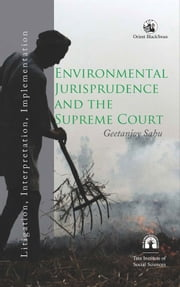 Environmental Jurisprudence and the Supreme Court - Litigation, Interpretation, Implementation ebook by Geetanjoy Sahu