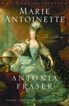 Marie Antoinette ebook by Antonia Fraser