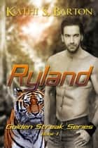 Ryland (The Golden Streak Series #1) ebook by Kathi S Barton