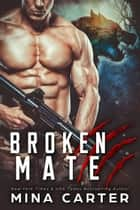 Broken Mate - Project Rebellion, #4 ebook by Mina Carter