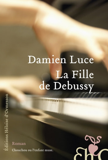 La Fille de Debussy ebook by Damien Luce