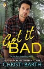 Got it Bad - A Bad Boys Gone Good Novel ebook by Christi Barth