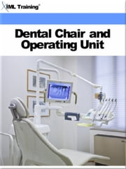 Dental Chair and Operating Unit (Dentistry) - Includes Perform Preventive Maintenance Checks, Services on the Dental Chair, Stool and Operating Unit, Isolate Malfunctions to Component Level, and Remove and Replace or Repair Defective Components ebook by IML Training