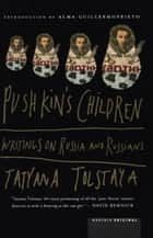 Pushkin's Children - Writing on Russia and Russians ebook by Alma Guillermoprieto, Tatyana Tolstaya, Jamey Gambrell